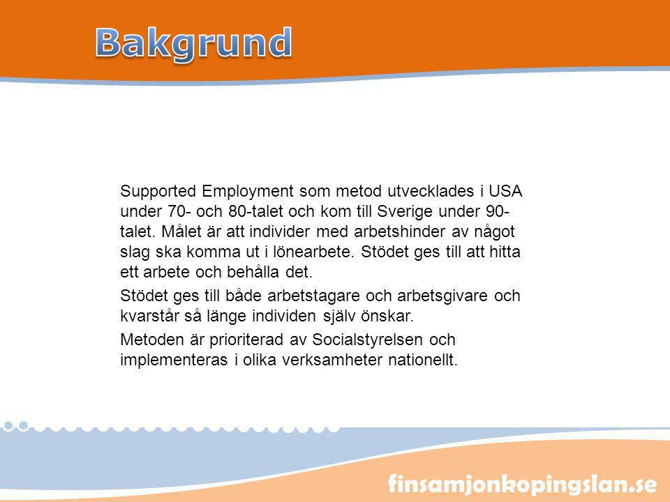 finsamjonkopingslan.se Supported Employment som metod utvecklades i USA under 70- och 80-talet och kom till Sverige under 90- talet. Målet är att indi