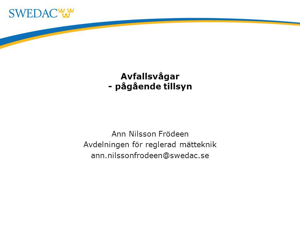 Avfallsvågar - pågående tillsyn Ann Nilsson Frödeen Avdelningen för reglerad mätteknik ann.nilssonfrodeen@swedac.se