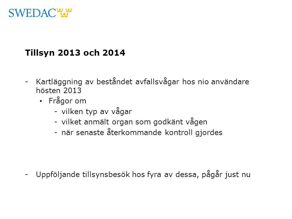 Tillsyn 2013 och 2014 -Kartläggning av beståndet avfallsvågar hos nio användare hösten 2013 Frågor om -vilken typ av vågar -vilket anmält organ som godkänt vågen -när senaste återkommande kontroll gjordes -Uppföljande tillsynsbesök hos fyra av dessa, pågår just nu