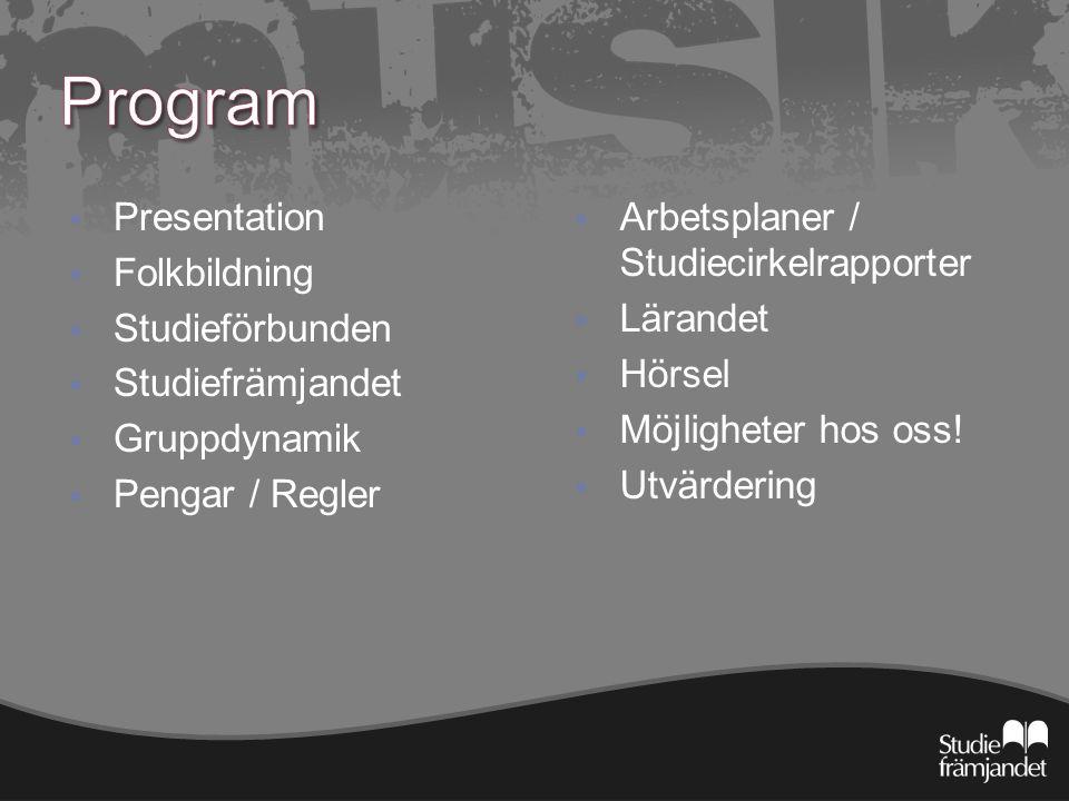  Presentation  Folkbildning  Studieförbunden  Studiefrämjandet  Gruppdynamik  Pengar / Regler  Arbetsplaner / Studiecirkelrapporter  Lärandet  Hörsel  Möjligheter hos oss.