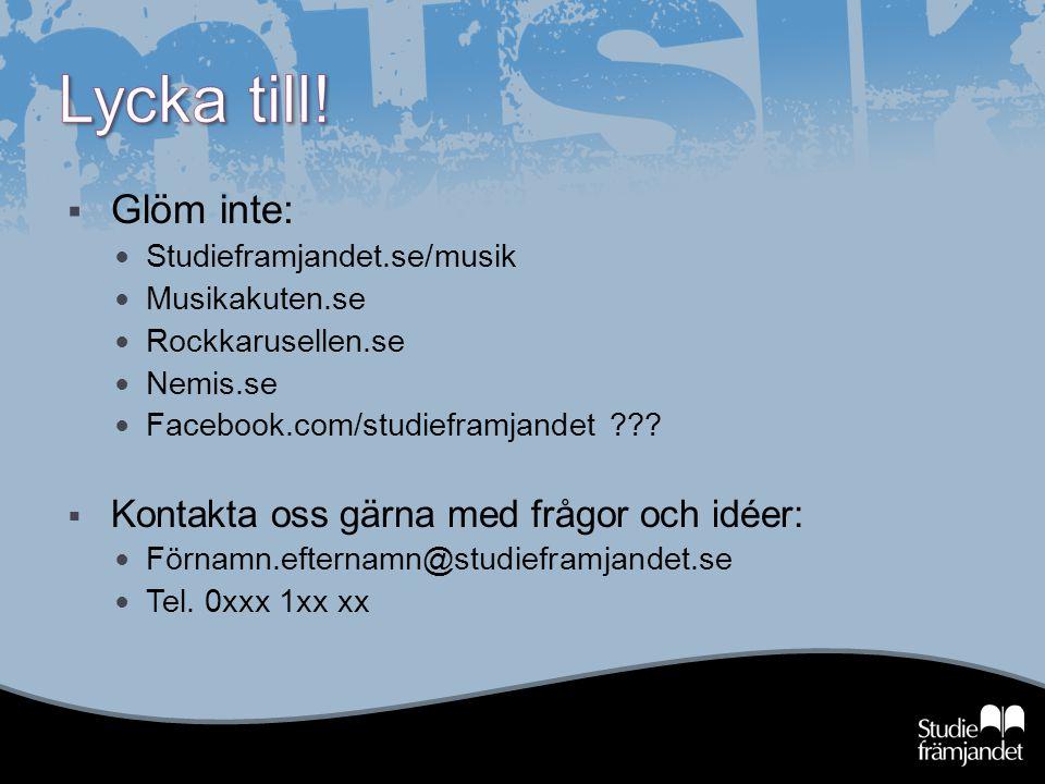  Glöm inte: Studieframjandet.se/musik Musikakuten.se Rockkarusellen.se Nemis.se Facebook.com/studieframjandet ???  Kontakta oss gärna med frågor och