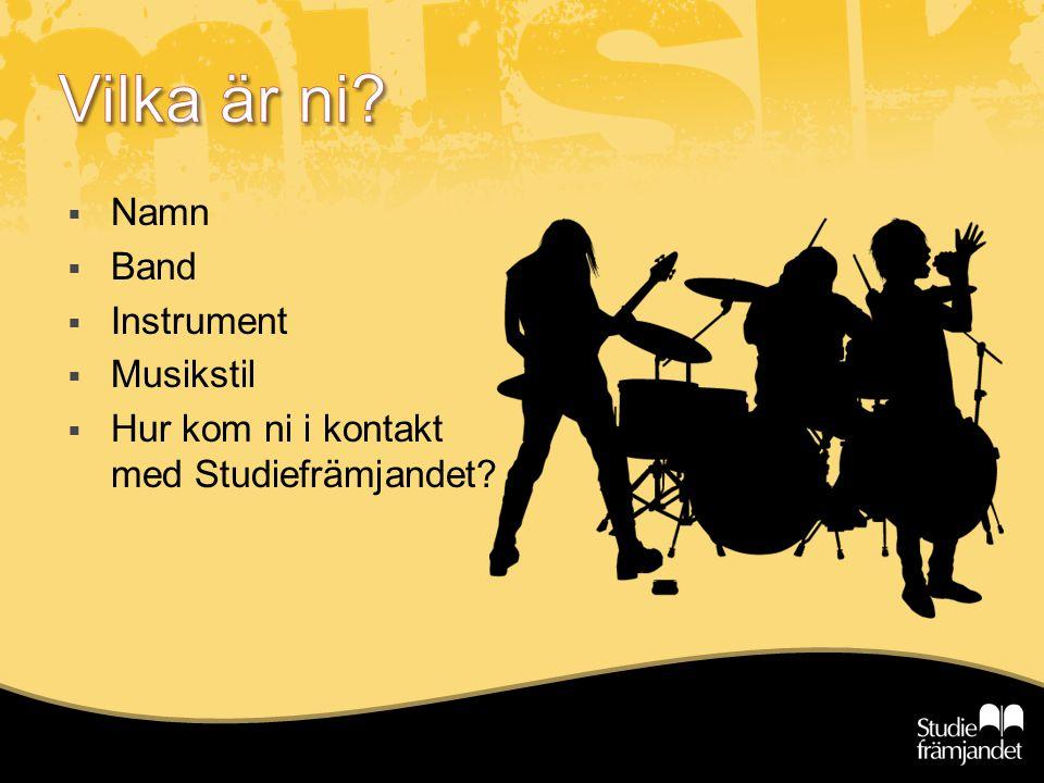 Namn  Band  Instrument  Musikstil  Hur kom ni i kontakt med Studiefrämjandet?