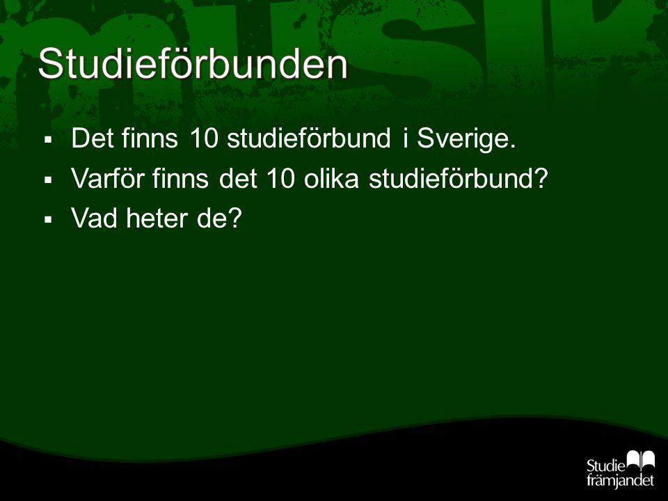  Det finns 10 studieförbund i Sverige.  Varför finns det 10 olika studieförbund  Vad heter de