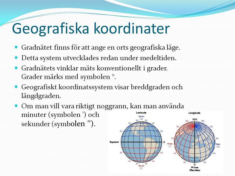 Geografiska koordinater Gradnätet finns för att ange en orts geografiska läge. Detta system utvecklades redan under medeltiden. Gradnätets vinklar mät