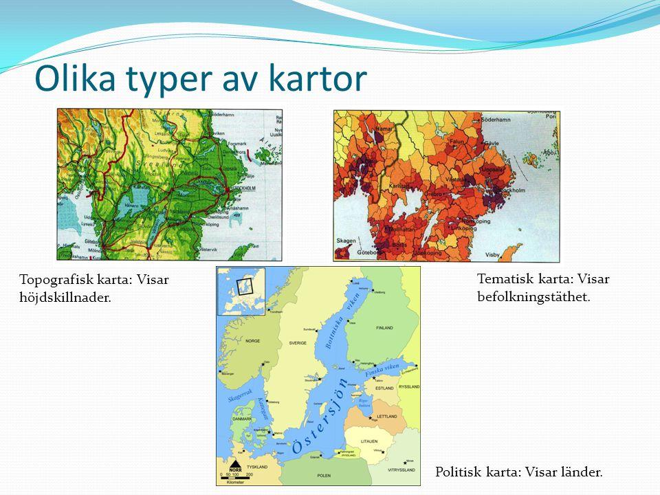 Olika typer av kartor Politisk karta: Visar länder. Tematisk karta: Visar befolkningstäthet. Topografisk karta: Visar höjdskillnader.