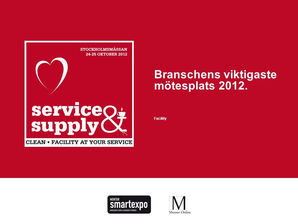 SERVICE&SUPPLY2012 affärer – inspiration – kunskap – relation – branschstatuswww.serviceandsupply.se Branschens viktigaste mötesplats 2012. Facility