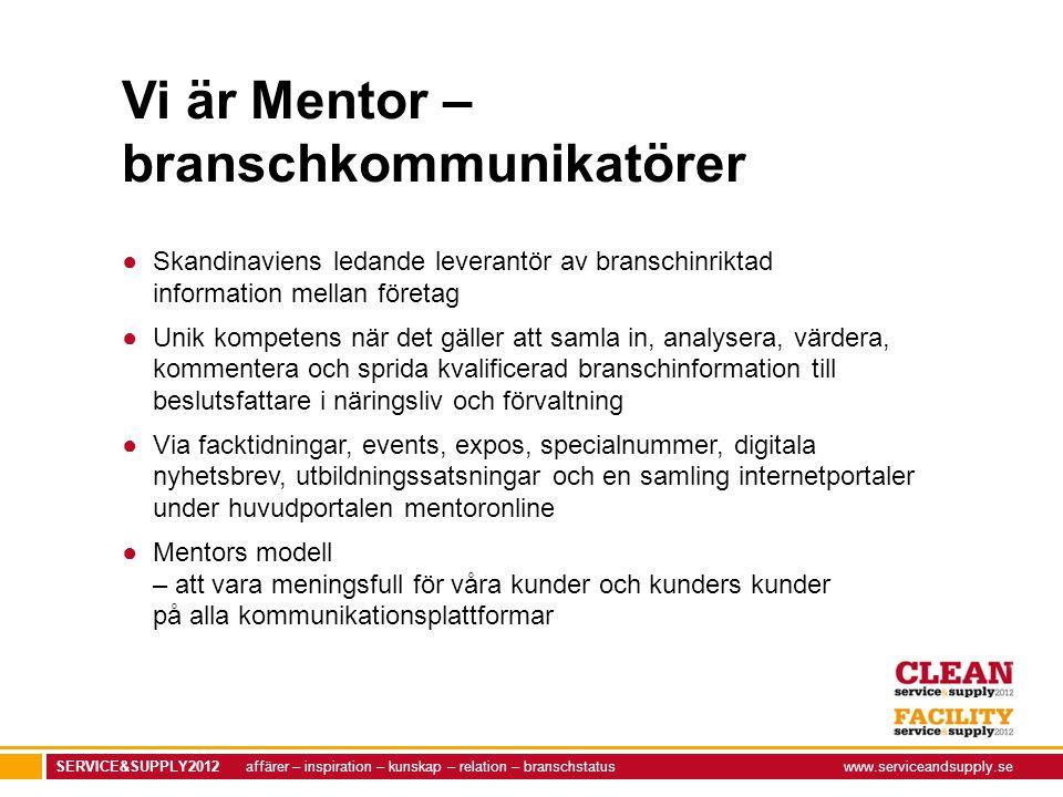 SERVICE&SUPPLY2012 affärer – inspiration – kunskap – relation – branschstatuswww.serviceandsupply.se Vi är Mentor – branschkommunikatörer ●Skandinavie