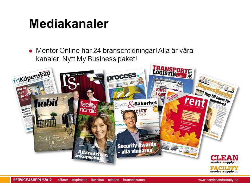 SERVICE&SUPPLY2012 affärer – inspiration – kunskap – relation – branschstatuswww.serviceandsupply.se Mediakanaler ●Mentor Online har 24 branschtidningar.