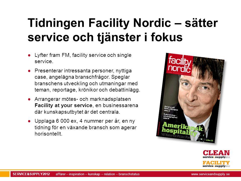 SERVICE&SUPPLY2012 affärer – inspiration – kunskap – relation – branschstatuswww.serviceandsupply.se Tidningen Facility Nordic – sätter service och tj