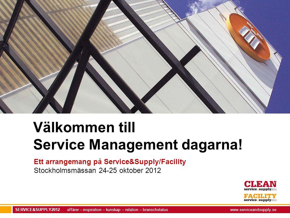 SERVICE&SUPPLY2012 affärer – inspiration – kunskap – relation – branschstatuswww.serviceandsupply.se Välkommen till Service Management dagarna! Ett ar