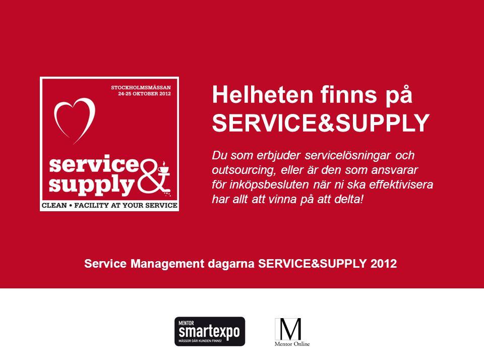 SERVICE&SUPPLY2012 affärer – inspiration – kunskap – relation – branschstatuswww.serviceandsupply.se Helheten finns på SERVICE&SUPPLY Du som erbjuder servicelösningar och outsourcing, eller är den som ansvarar för inköpsbesluten när ni ska effektivisera har allt att vinna på att delta.