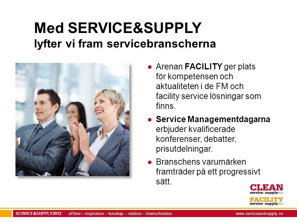 SERVICE&SUPPLY2012 affärer – inspiration – kunskap – relation – branschstatuswww.serviceandsupply.se Med SERVICE&SUPPLY lyfter vi fram servicebransche