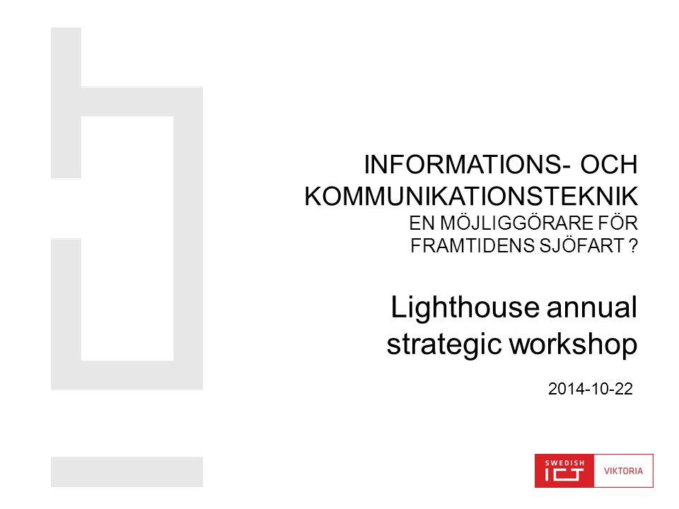 Lighthouse annual strategic workshop INFORMATIONS- OCH KOMMUNIKATIONSTEKNIK EN MÖJLIGGÖRARE FÖR FRAMTIDENS SJÖFART .