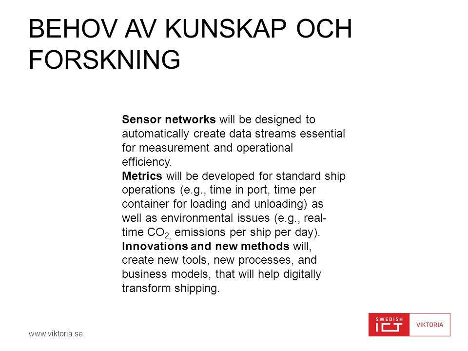 www.viktoria.se BEHOV AV KUNSKAP OCH FORSKNING Sensor networks will be designed to automatically create data streams essential for measurement and operational efficiency.