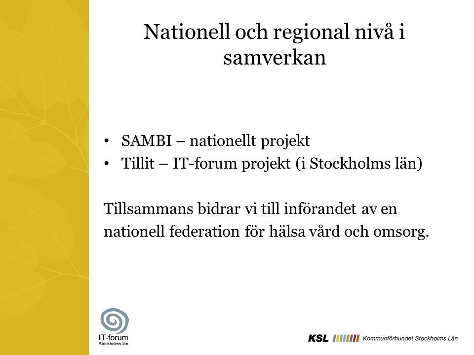 Nationell och regional nivå i samverkan SAMBI – nationellt projekt Tillit – IT-forum projekt (i Stockholms län) Tillsammans bidrar vi till införandet