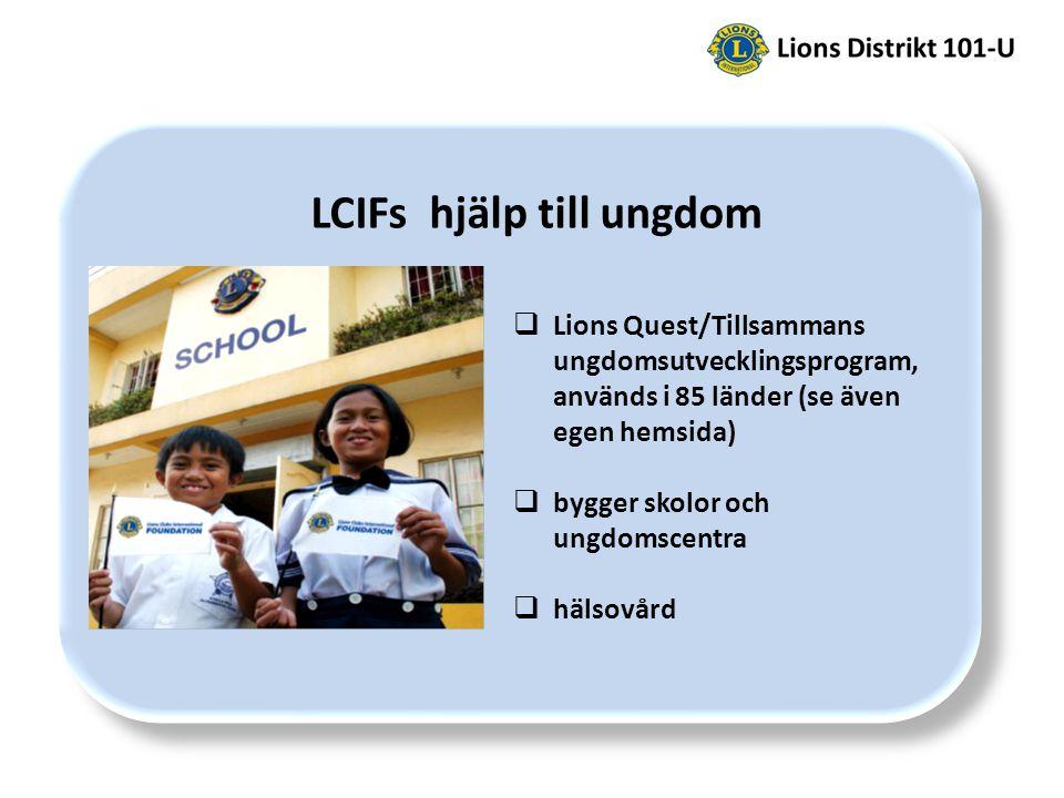 LCIFs hjälp till ungdom  Lions Quest/Tillsammans ungdomsutvecklingsprogram, används i 85 länder (se även egen hemsida)  bygger skolor och ungdomscentra  hälsovård