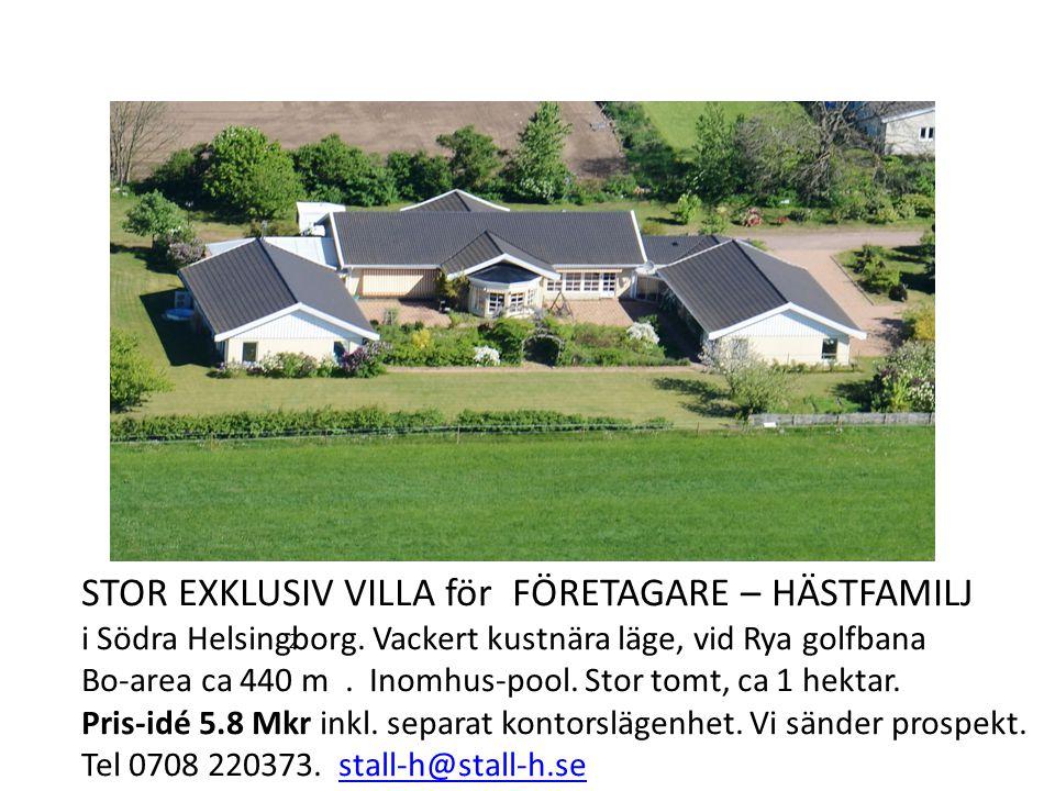 STOR EXKLUSIV VILLA för FÖRETAGARE – HÄSTFAMILJ i Södra Helsingborg. Vackert kustnära läge, vid Rya golfbana Bo-area ca 440 m. Inomhus-pool. Stor tomt