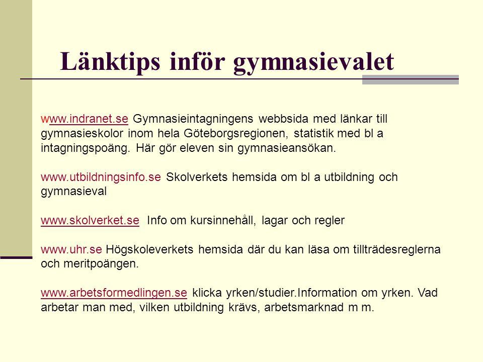 Länktips inför gymnasievalet www.indranet.se Gymnasieintagningens webbsida med länkar till gymnasieskolor inom hela Göteborgsregionen, statistik med bl a intagningspoäng.
