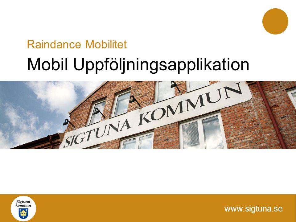 www.sigtuna.se Mobil Uppföljningsapplikation Raindance Mobilitet