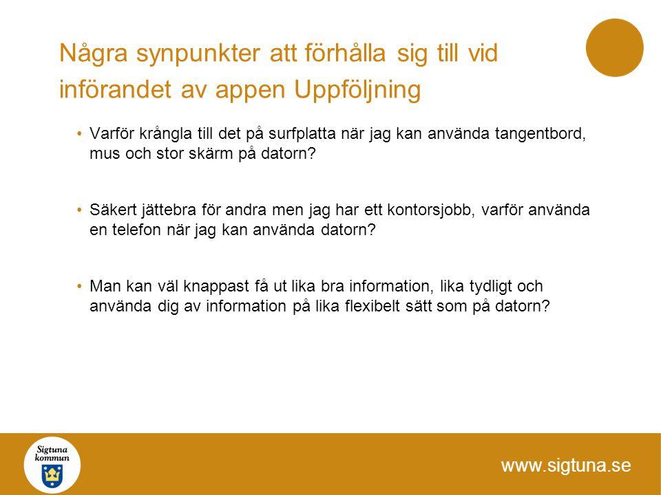 www.sigtuna.se Några synpunkter att förhålla sig till vid införandet av appen Uppföljning Varför krångla till det på surfplatta när jag kan använda ta
