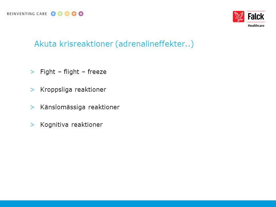 Akuta krisreaktioner (adrenalineffekter..) >Fight – flight – freeze >Kroppsliga reaktioner >Känslomässiga reaktioner >Kognitiva reaktioner