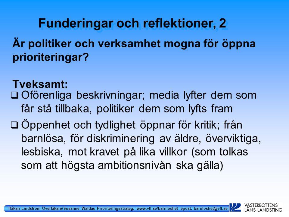 Håkan Lindström Överläkare/Susanne Waldau Prioriteringsstrateg: www.vll.se/barnloshet epost: barnloshet@vll.se Är politiker och verksamhet mogna för öppna prioriteringar.