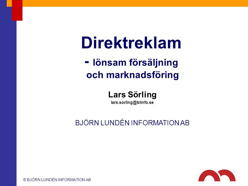 © BJÖRN LUNDÉN INFORMATION AB BJÖRN LUNDÉN INFORMATION AB 1 Direktreklam - lönsam försäljning och marknadsföring Lars Sörling lars.sorling@blinfo.se