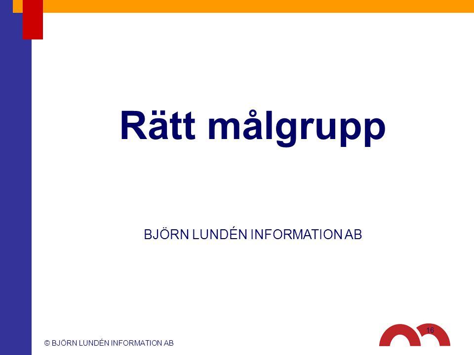 © BJÖRN LUNDÉN INFORMATION AB BJÖRN LUNDÉN INFORMATION AB Rätt målgrupp 16