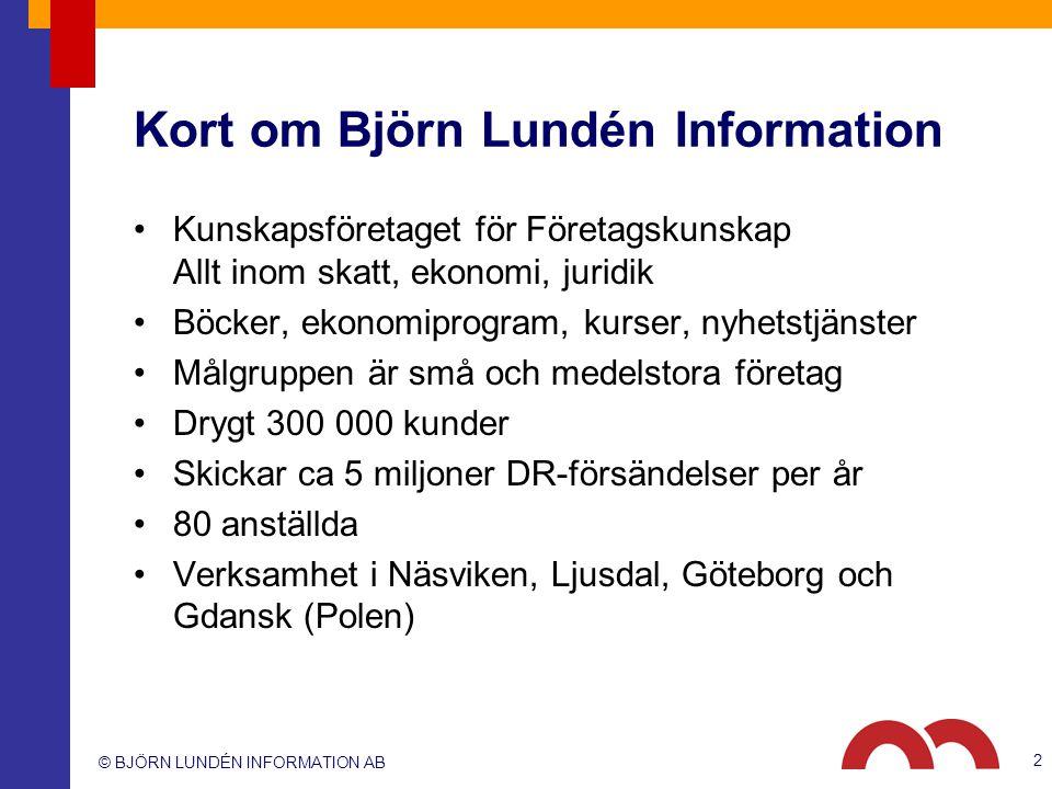 © BJÖRN LUNDÉN INFORMATION AB 2 Kort om Björn Lundén Information Kunskapsföretaget för Företagskunskap Allt inom skatt, ekonomi, juridik Böcker, ekono