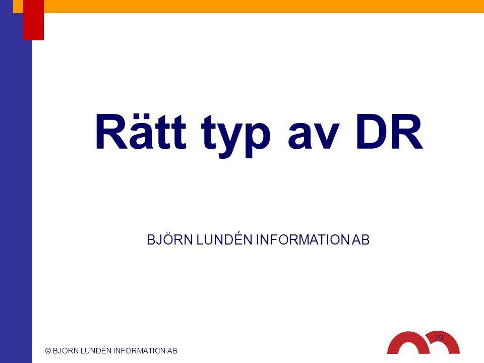© BJÖRN LUNDÉN INFORMATION AB BJÖRN LUNDÉN INFORMATION AB Rätt typ av DR 20