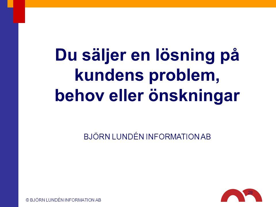 © BJÖRN LUNDÉN INFORMATION AB BJÖRN LUNDÉN INFORMATION AB Du säljer en lösning på kundens problem, behov eller önskningar 28