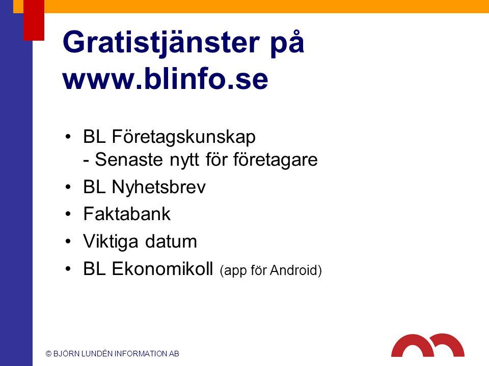 © BJÖRN LUNDÉN INFORMATION AB Gratistjänster på www.blinfo.se BL Företagskunskap - Senaste nytt för företagare BL Nyhetsbrev Faktabank Viktiga datum B