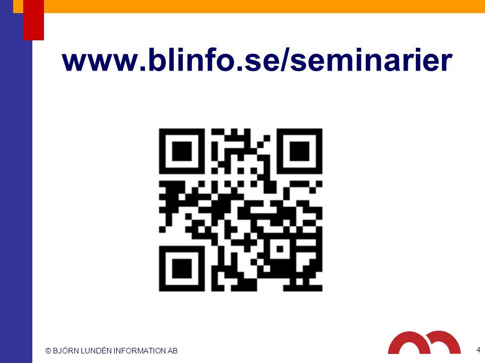 © BJÖRN LUNDÉN INFORMATION AB www.blinfo.se/seminarier 4