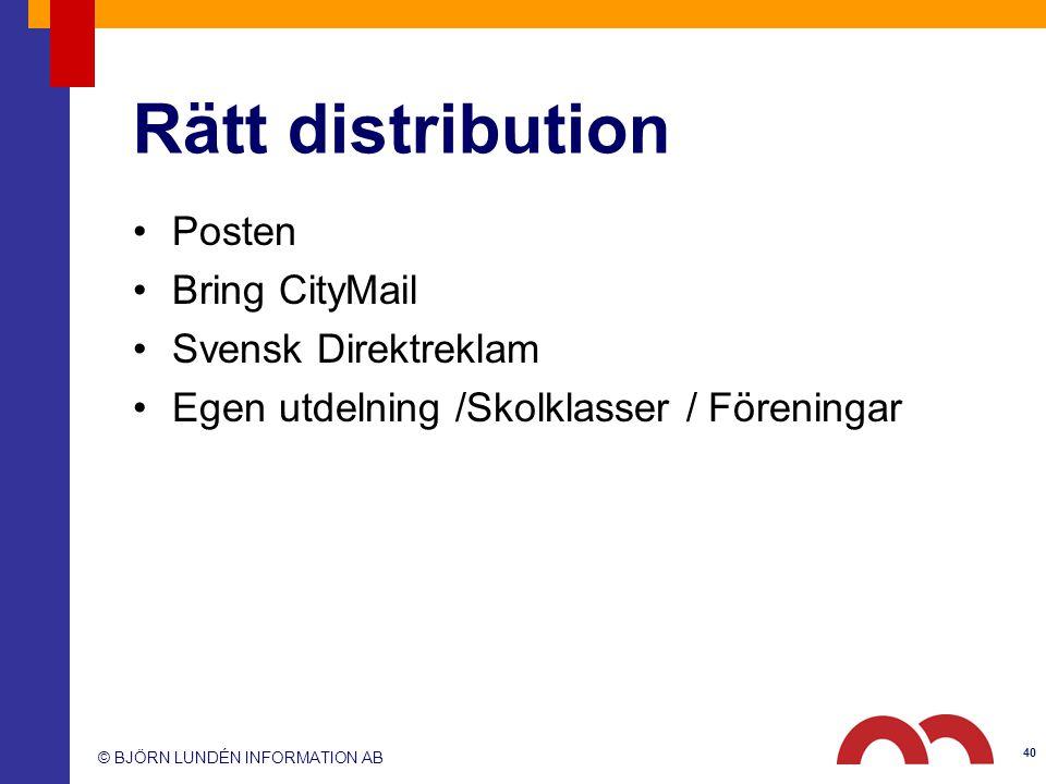 © BJÖRN LUNDÉN INFORMATION AB Rätt distribution Posten Bring CityMail Svensk Direktreklam Egen utdelning /Skolklasser / Föreningar 40