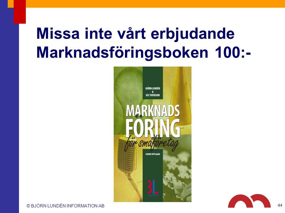 © BJÖRN LUNDÉN INFORMATION AB Missa inte vårt erbjudande Marknadsföringsboken 100:- 44