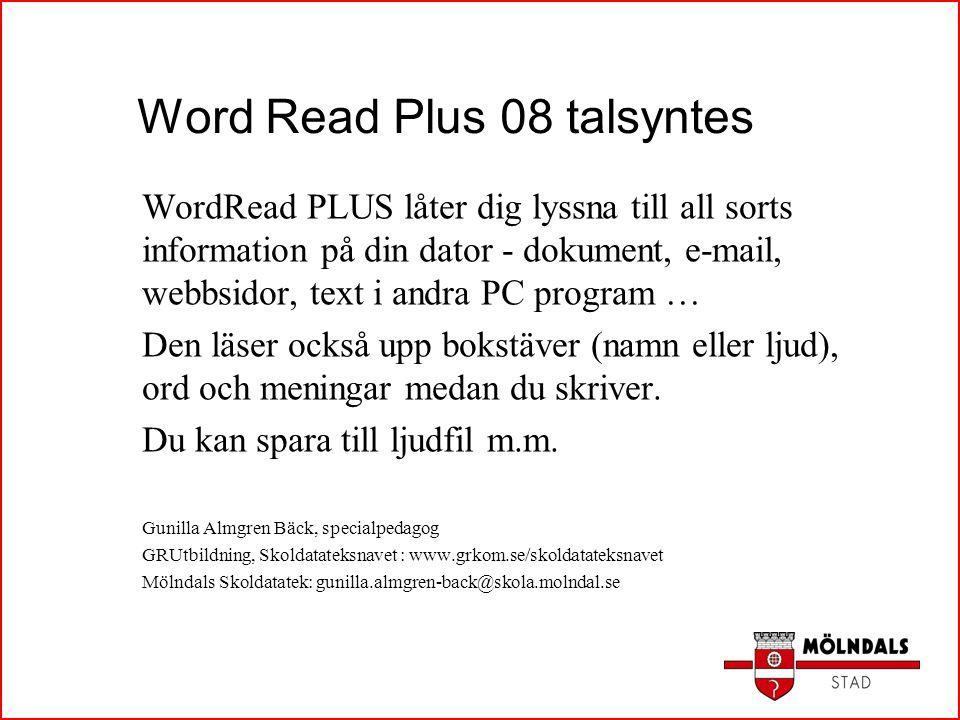Word Read Plus 08 talsyntes WordRead PLUS låter dig lyssna till all sorts information på din dator - dokument, e-mail, webbsidor, text i andra PC prog