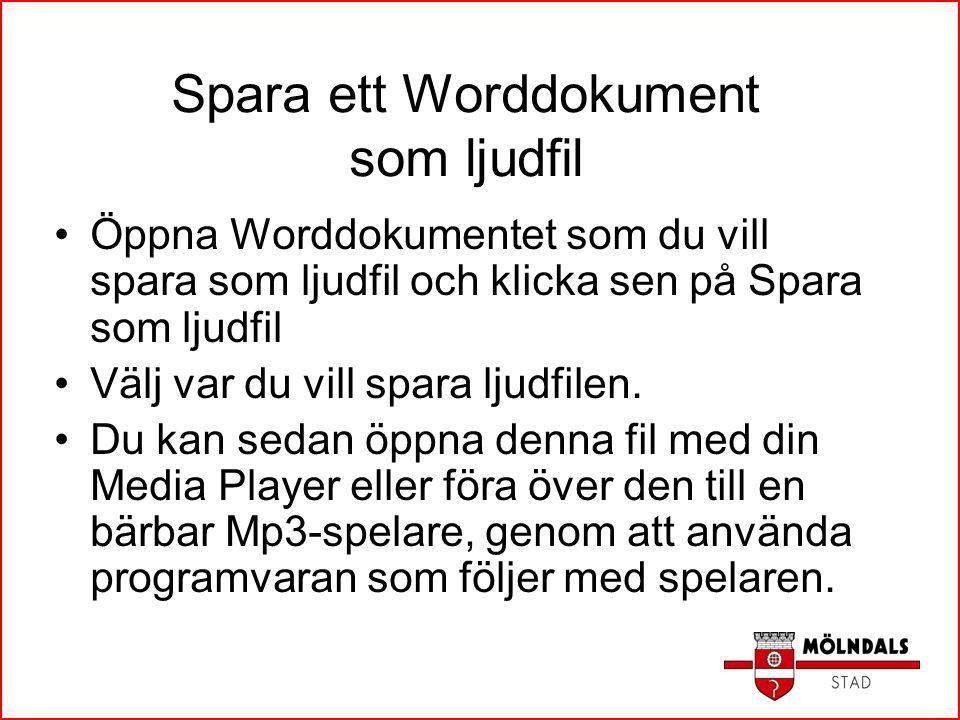 Spara ett Worddokument som ljudfil Öppna Worddokumentet som du vill spara som ljudfil och klicka sen på Spara som ljudfil Välj var du vill spara ljudf