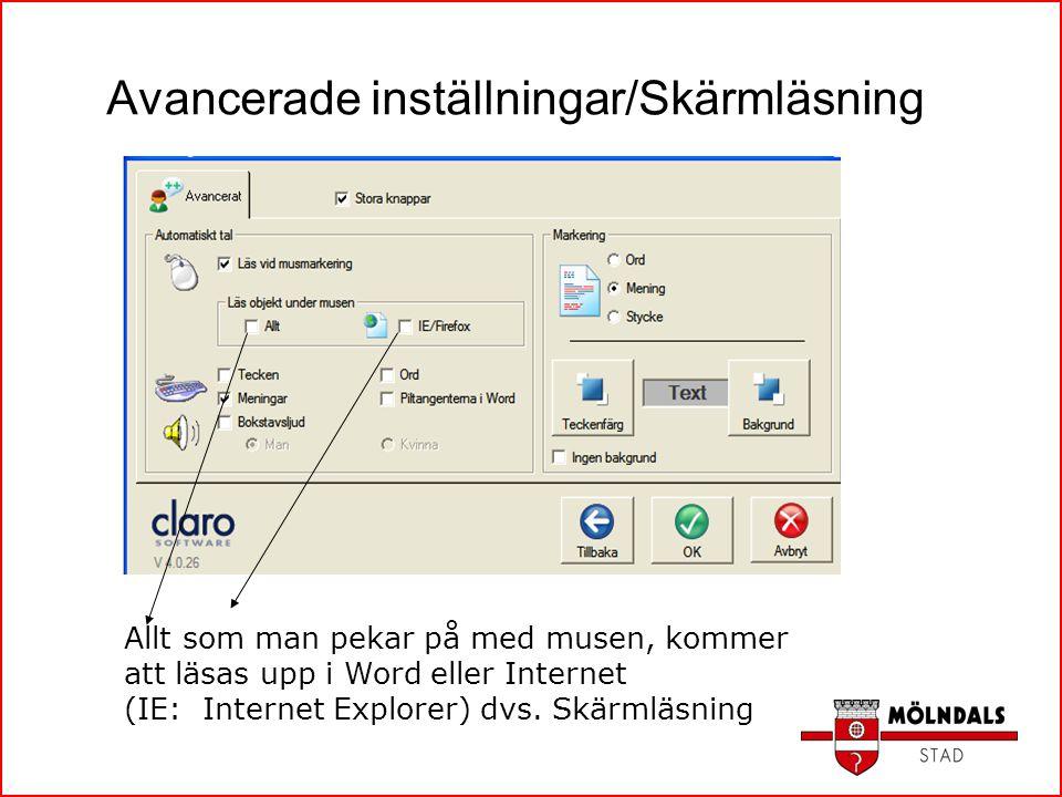 Avancerade inställningar/Skärmläsning Allt som man pekar på med musen, kommer att läsas upp i Word eller Internet (IE: Internet Explorer) dvs. Skärmlä