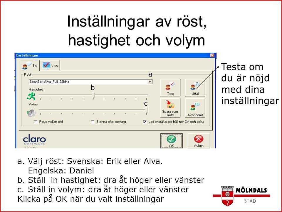 Inställningar av röst, hastighet och volym a.Välj röst: Svenska: Erik eller Alva. Engelska: Daniel b.Ställ in hastighet: dra åt höger eller vänster c.