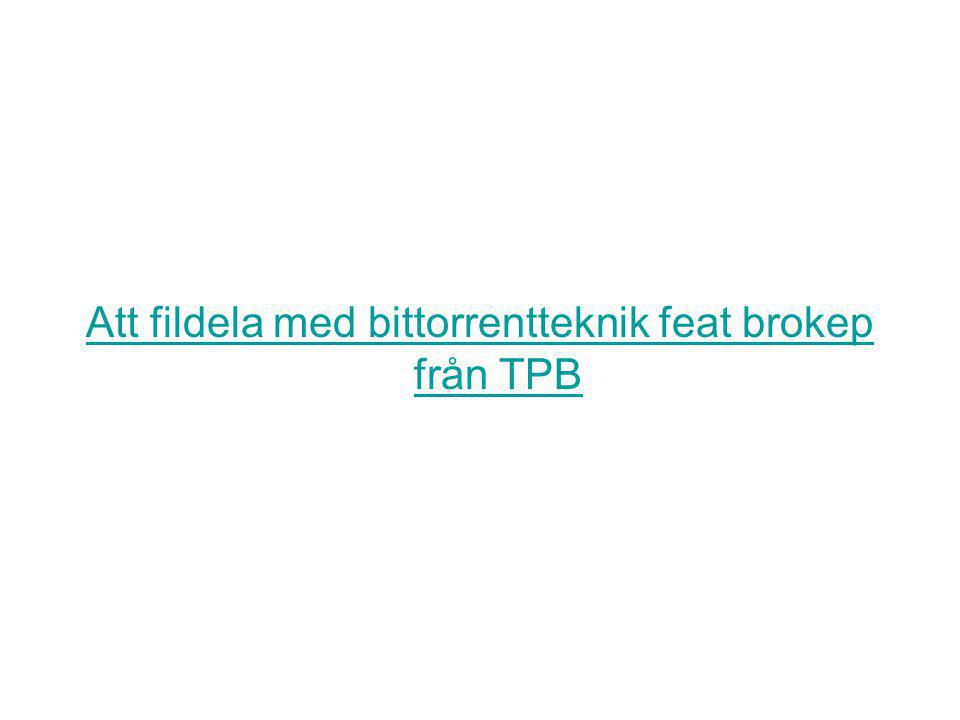 Att fildela med bittorrentteknik feat brokep från TPB
