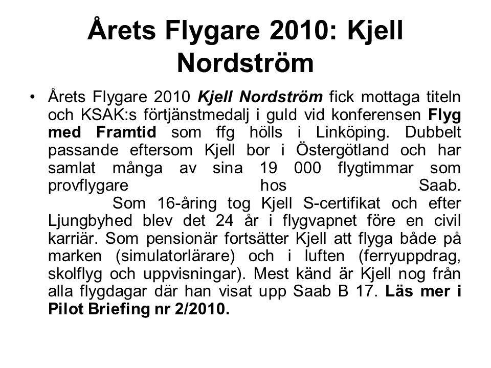 Årets Flygare 2010: Kjell Nordström Årets Flygare 2010 Kjell Nordström fick mottaga titeln och KSAK:s förtjänstmedalj i guld vid konferensen Flyg med Framtid som ffg hölls i Linköping.