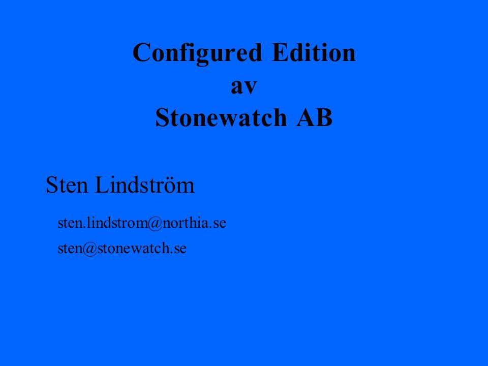 Configured Edition av Stonewatch AB Sten Lindström sten.lindstrom@northia.se sten@stonewatch.se