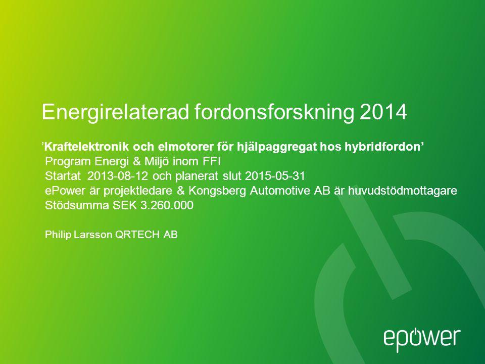 Energirelaterad fordonsforskning 2014 'Kraftelektronik och elmotorer för hjälpaggregat hos hybridfordon' Program Energi & Miljö inom FFI Startat 2013-