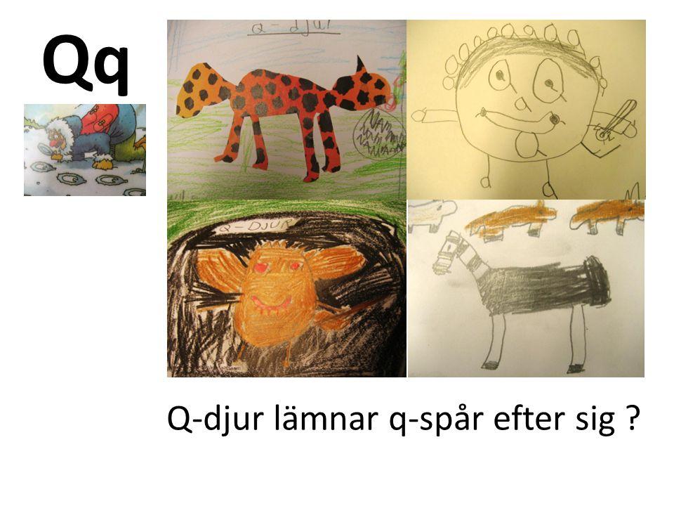 Qq Q-djur lämnar q-spår efter sig ?