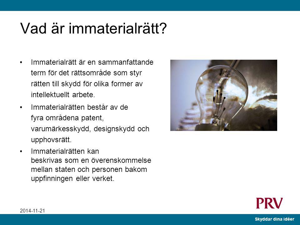Skyddar dina idéer 2014-11-21 Vad är immaterialrätt.
