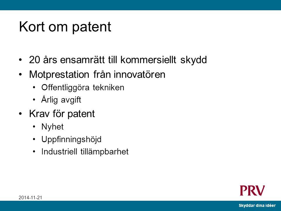 Skyddar dina idéer 2014-11-21 Kort om patent 20 års ensamrätt till kommersiellt skydd Motprestation från innovatören Offentliggöra tekniken Årlig avgift Krav för patent Nyhet Uppfinningshöjd Industriell tillämpbarhet