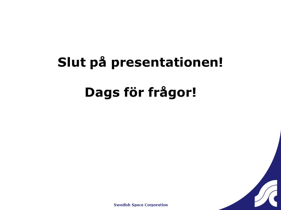 Swedish Space Corporation Slut på presentationen! Dags för frågor!
