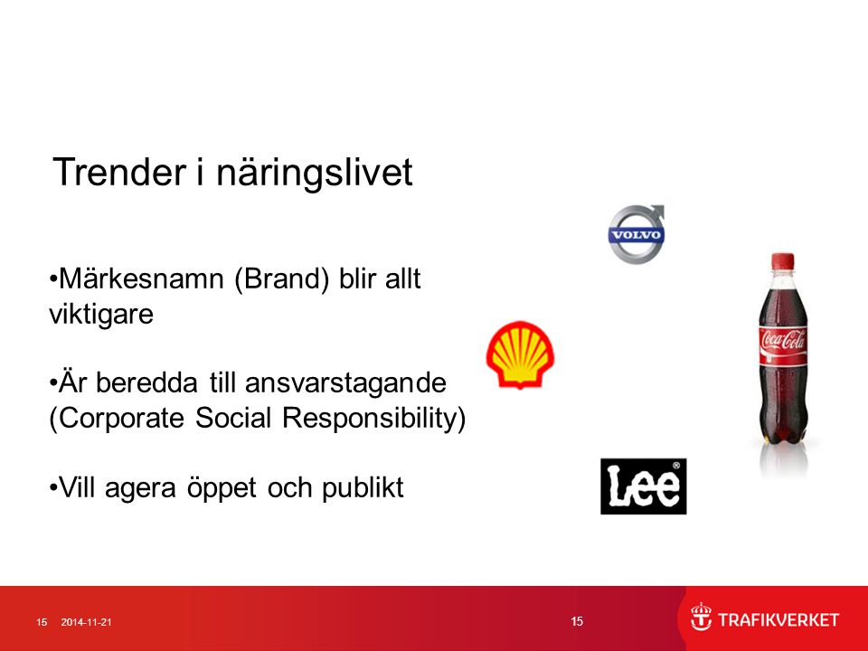 152014-11-21 15 Trender i näringslivet Märkesnamn (Brand) blir allt viktigare Är beredda till ansvarstagande (Corporate Social Responsibility) Vill ag