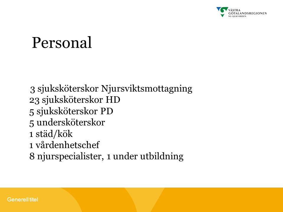 Generell titel Personal 3 sjuksköterskor Njursviktsmottagning 23 sjuksköterskor HD 5 sjuksköterskor PD 5 undersköterskor 1 städ/kök 1 vårdenhetschef 8