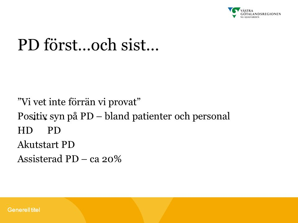 """Generell titel PD först…och sist… """"Vi vet inte förrän vi provat"""" Positiv syn på PD – bland patienter och personal HD PD Akutstart PD Assisterad PD – c"""
